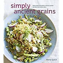 Simply Ancient Grains: Fresh and Flavorful Whole Grain Recipes for Living Well
