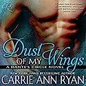 Dust of My Wings Hörbuch von Carrie Ann Ryan Gesprochen von: Gregory Salinas