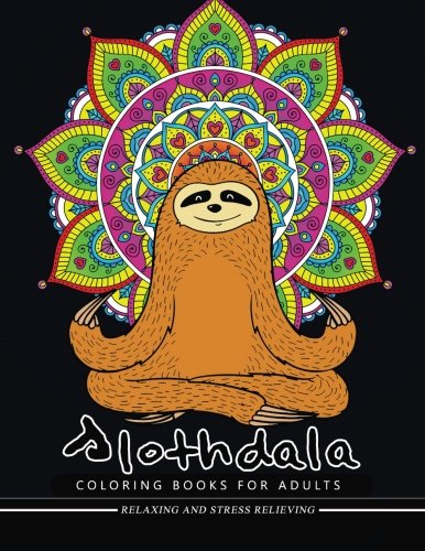 Slothdala Coloring Book: Relax With Sloth And Mandala Design For Ages 2-4, 4-8, 9-12, Teen &Amp; Adults, Kids - 54