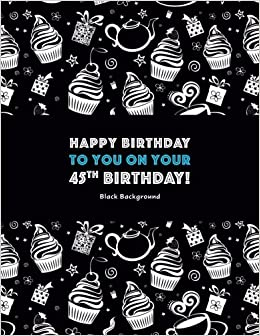 Happy Birthday To You On Your 45th Black Background Adult Coloring Book Gifts For Women Her
