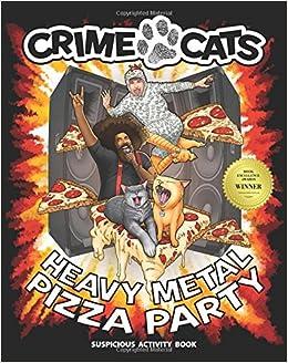 7a489931 Heavy Metal Pizza Party (Suspicious Activity Book) (Crime Cats): Wolfgang  Parker: 9780692789537: Amazon.com: Books