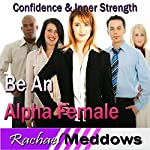 Alpha Female Hypnosis: Confidence & Inner Strength, Guided Meditation, Binaural Beats, Positive Affirmations | Rachael Meddows
