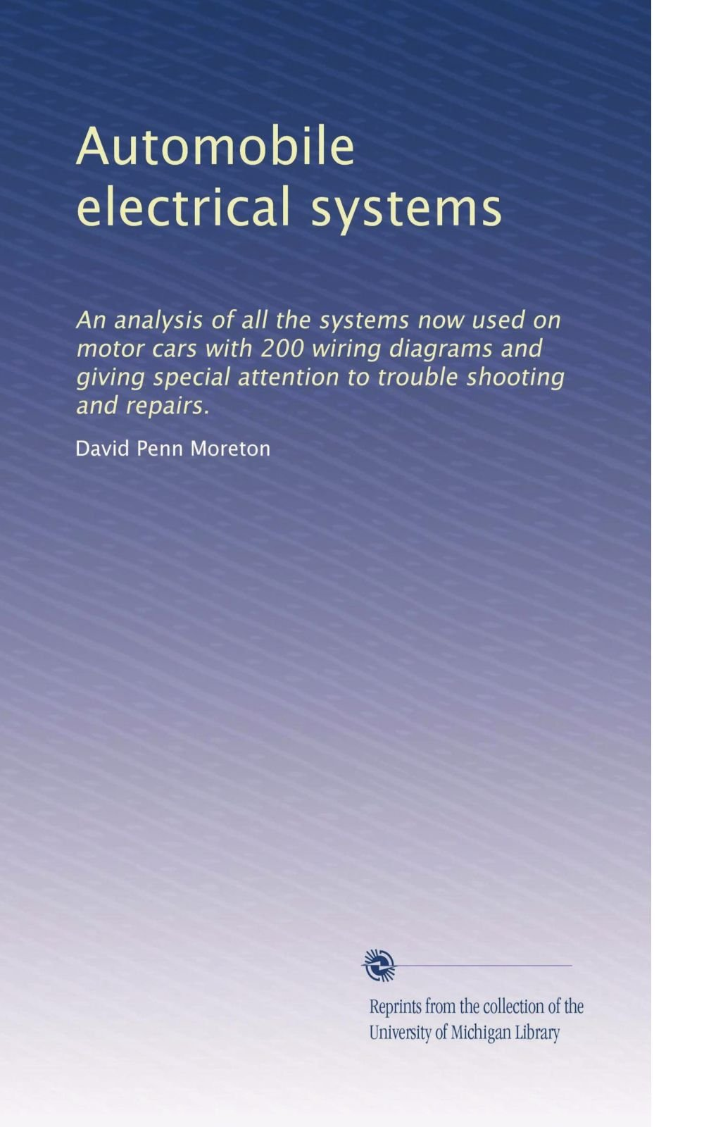 Automobile electrical systems: An analysis of all the systems now used on motor cars with 200 wiring diagrams and giving special attention to trouble shooting and repairs. pdf epub