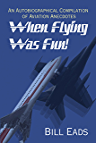 When Flying Was Fun!: An Autobiographical Compilation of Aviation Anecdotes
