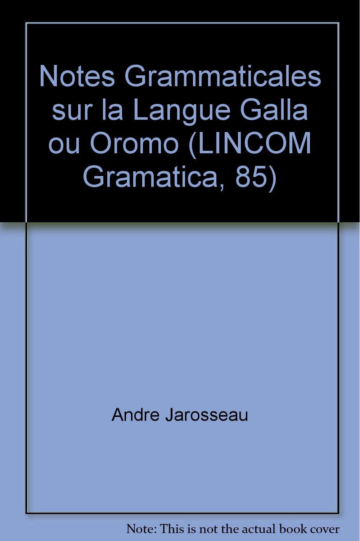 Notes Grammaticales sur la Langue Galla ou Oromo (LINCOM Gramatica, 85) PDF