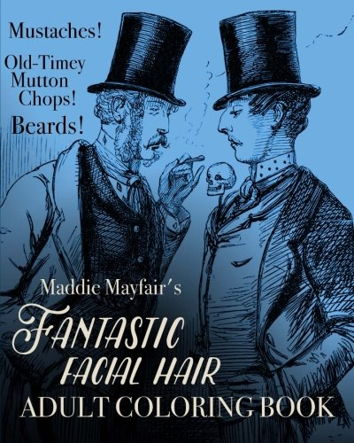 Fantastic Facial Hair Adult Coloring Book: Mustaches! Old-Timey Mutton Chops! Beards! (Colouring Books for Grown-Ups) -