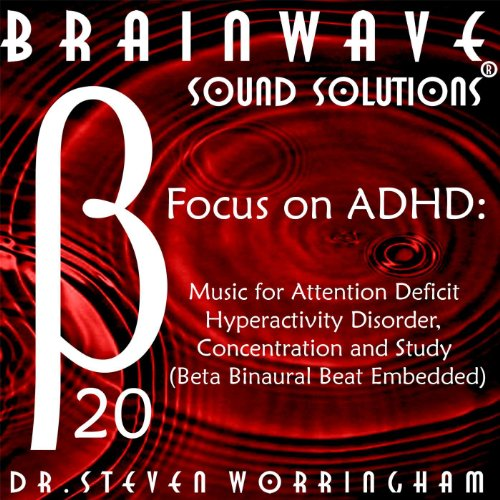 Adhd New Solutions - Focus On Adhd: Music for Attention Deficit Hyperactivity Disorder, Concentration and Study (Beta Binaural Beat Embedded)