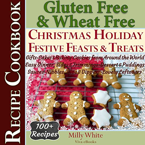 Gluten Free Christmas Holiday Festive Feasts & Treats 100+ Recipe Cookbook: Gifts, Cakes, Baking, Cookies from Around the World, Easy Dinner Sides Trimmings ... & Gluten Intolerance Cook Books Book 5)