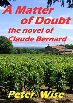 A MATTER OF DOUBT - the novel of Claude Bernard by [Wise, Peter]