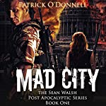 Mad City: Sean Walsh Post Apocalyptic Series, Book 1 | Patrick O'Donnell