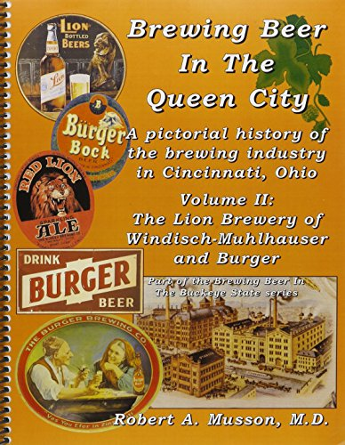 Brewing Beer In The Queen City, Volume II: The Lion Brewery of Windisch-Muhlhauser and Burger