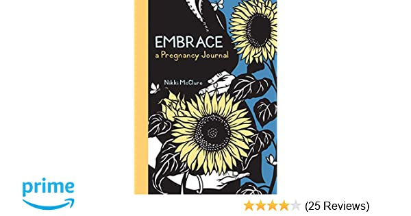 Embrace a pregnancy journal nikki mcclure 9781570616815 amazon embrace a pregnancy journal nikki mcclure 9781570616815 amazon books fandeluxe Images