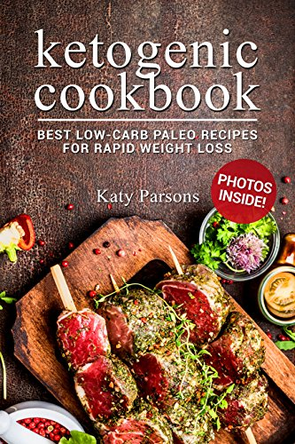 Ketogenic Cookbook: Best Low-Carb Paleo Recipes For Rapid Weight Loss (Best Diet For Rapid Weight Loss 2017)