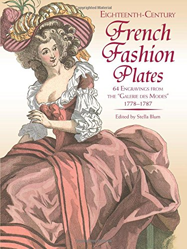 "Eighteenth-Century French Fashion Plates in Full Color: 64 Engravings from the ""Galerie des Modes,"" 1778-1787"