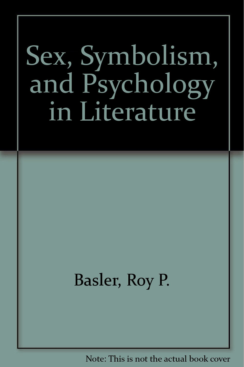 Sex Symbolism And Psychology In Literature Roy P Basler Amazon