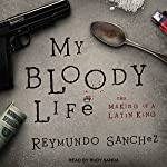 My Bloody Life: The Making of a Latin King | Reymundo Sanchez