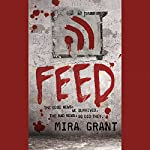 Feed: The Newsflesh Trilogy, Book 1 | Mira Grant