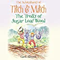 The Trolls of Sugar Loaf Wood: The Adventures of Titch and Mitch, Book 2 Audiobook by Garth Edwards Narrated by Richard Mitchley