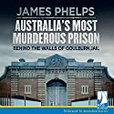 Australia's Most Murderous Prison: Behind the Walls of Goulburn Jail Audiobook by James Phelps Narrated by Stan Pretty