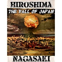 Hiroshima and Nagasaki: The Fall of Japan (Nuclear bomb, Atom Bomb, WW2, Pearl Harbor, WWII, Japanese History)