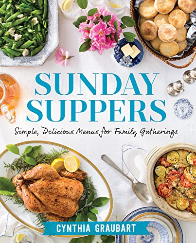 Sunday Suppers: Simple, Delicious Menus for Family Gatherings - Suppers Cookbook