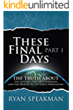 These Final Days, Part 1: The Truth about the Rapture, the Four Horsemen, and the Prelude to the Great Tribulation