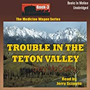 Trouble in the Teton Valley: Medicine Wagon Series #3 | Gary McCarthy