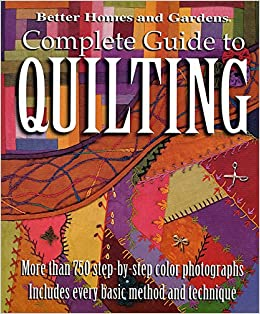 Better Homes And Gardens: Complete Guide To Quilting, More Than 750  Step By Step Color Photographs: Better Homes U0026 Gardens: 9780696218569:  Amazon.com: Books