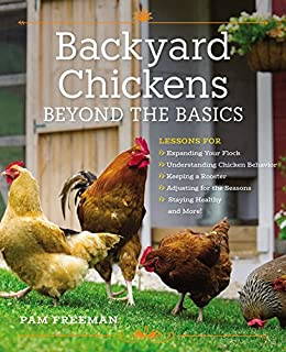 Book Cover: Backyard Chickens Beyond the Basics: Lessons for Expanding Your Flock, Understanding Chicken Behavior, Keeping a Rooster, Adjusting for the Seasons, Staying Healthy, and More!