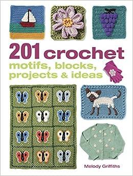 e6f6938557 201 Crochet Motifs, Blocks, Projects & Ideas: Amazon.co.uk: Melody ...