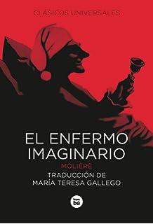 El enfermo imaginario (Letras mayúsculas. Clásicos universales) (Spanish Edition)