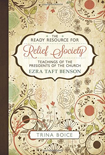 The Ready Resource for Relief Society 2015: Teachings of the Presidents of the Church - Ezra Taft Benson