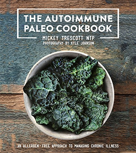The Autoimmune Paleo Cookbook: An Allergen-Free Approach to Managing Chronic Illness (US Version) by Mickey Trescott