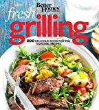Better Homes and Gardens Fresh Grilling: 200 Delicious Good-for-You Seasonal Recipes (Better Homes and Gardens Cooking)