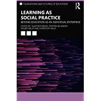 Learning as Social Practice: Beyond Education as an Individual Enterprise