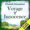 Voyage of Innocence Hörbuch von Elizabeth Edmondson Gesprochen von: Nicolette McKenzie