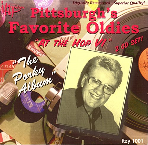 Pittsburgh's Favorite Oldies: At the Hop, Vol. 6 (The Porky - Mall Mccain
