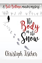 The Body In The Snow: A Bebe Bollinger Murder Mystery (Bebe Bollinger Murder Mysteries Book 1) Kindle Edition