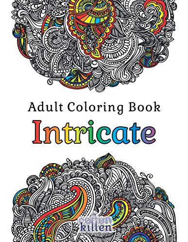 Adult Coloring Book - Intricate: 49 of the most exquisite designs for a relaxed and joyful coloring time
