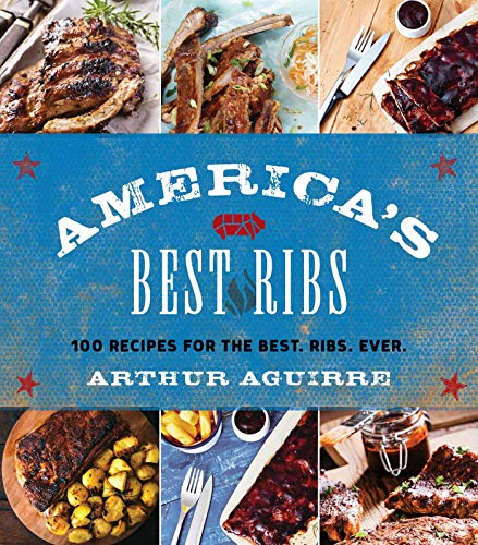 (America's Best Ribs: 100 Recipes for the Best. Ribs. Ever.)