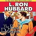 The Red Dragon Audiobook by L. Ron Hubbard Narrated by R. F. Daley, Erika Christensen, Jim Meskimen, John Mariano, Bob Caso