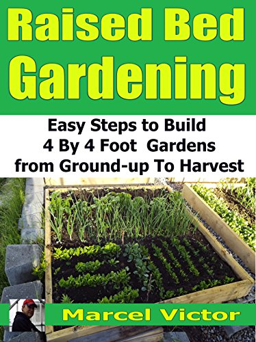 Raised Bed Gardening: Easy steps to build 4 by 4 foot gardens from ground up to harvest by [Victor, Marcel]