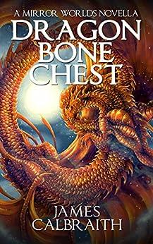 Dragonbone Chest: a Mirror Worlds novella by [Calbraith, James]
