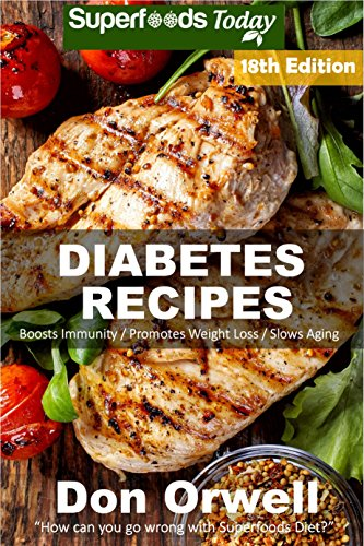 Diabetes Recipes: Over 250 Diabetes Type-2 Quick & Easy Gluten Free Low Cholesterol Whole Foods Diabetic Eating Recipes full of Antioxidants & Phytochemicals ... Natural Weight Loss Transformation Book 11) by Don Orwell
