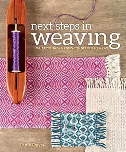Next Steps In Weaving: What You Never Knew You Needed to Know (Step Weaving Step By)