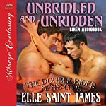 Unbridled and Unridden: The Double Rider Men's Club, Book 4 | Elle Saint James