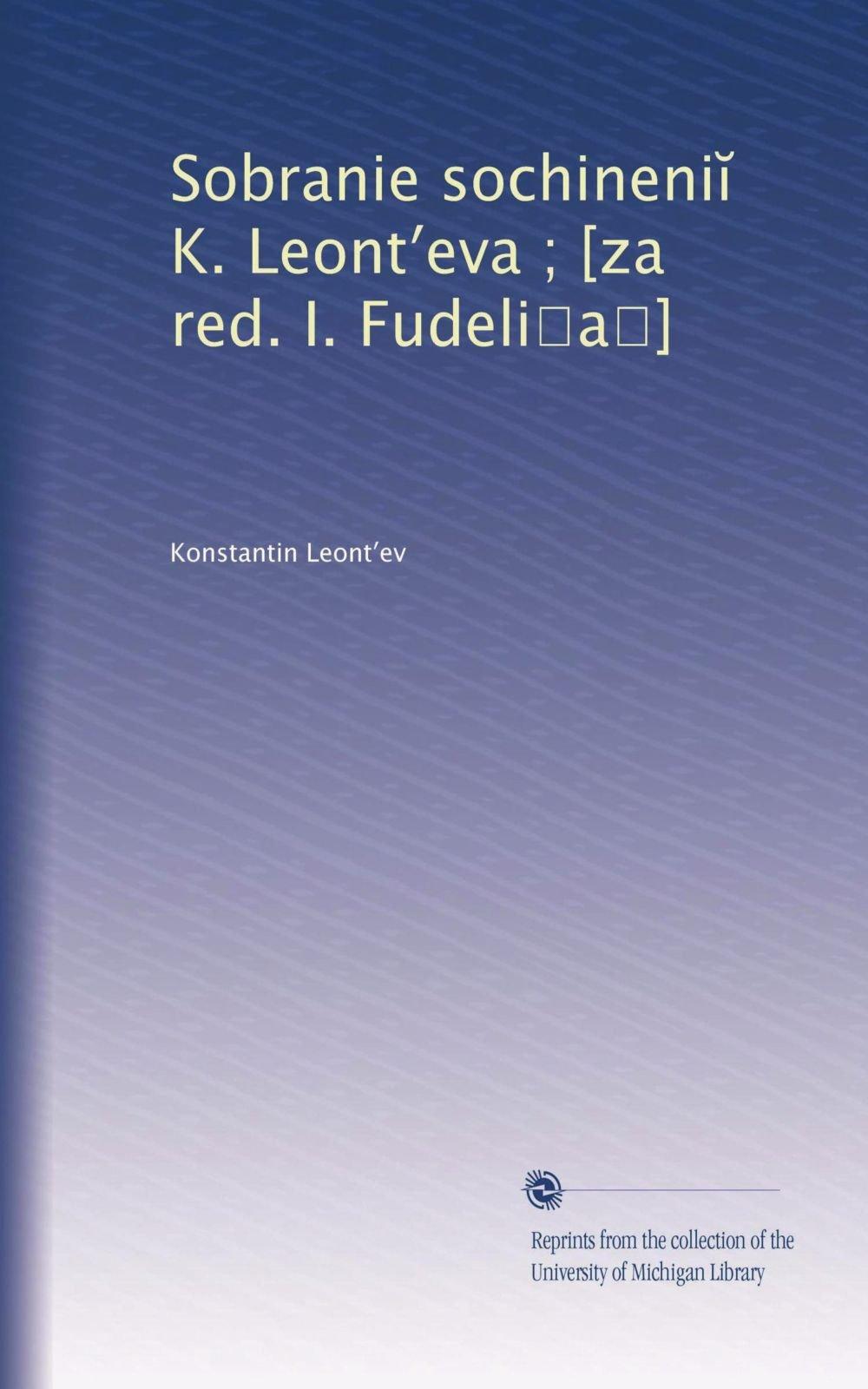 Sobranie sochineni? K. Leont?eva ; [za red. I. Fudeli?a?] (Russian Edition) ebook