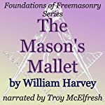 The Mason's Mallet: Foundations of Freemasonry Series | William Harvey