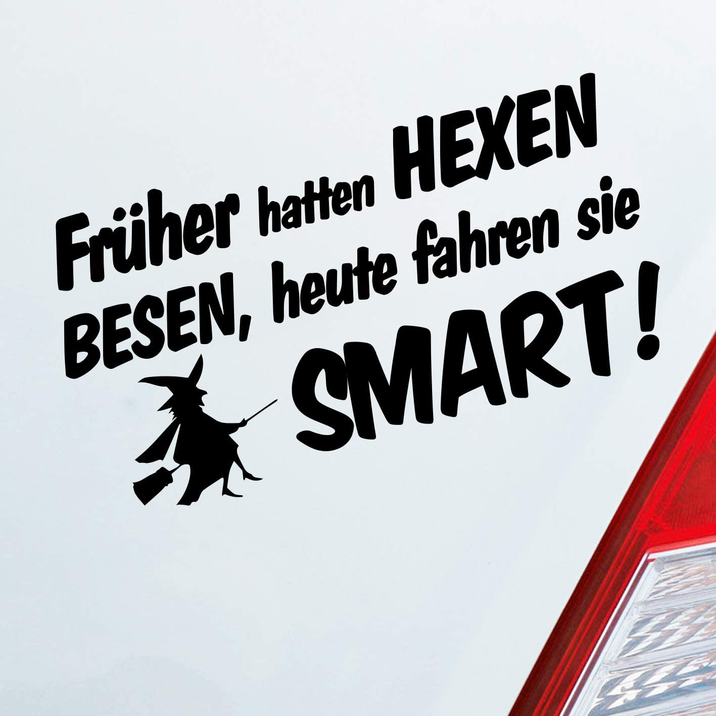 Auto Aufkleber In Deiner Wunschfarbe Früher Hatten Hexen Besen Heute Fahren Sie Für Smart Fans Fun 19x10 Cm Sticker Auto