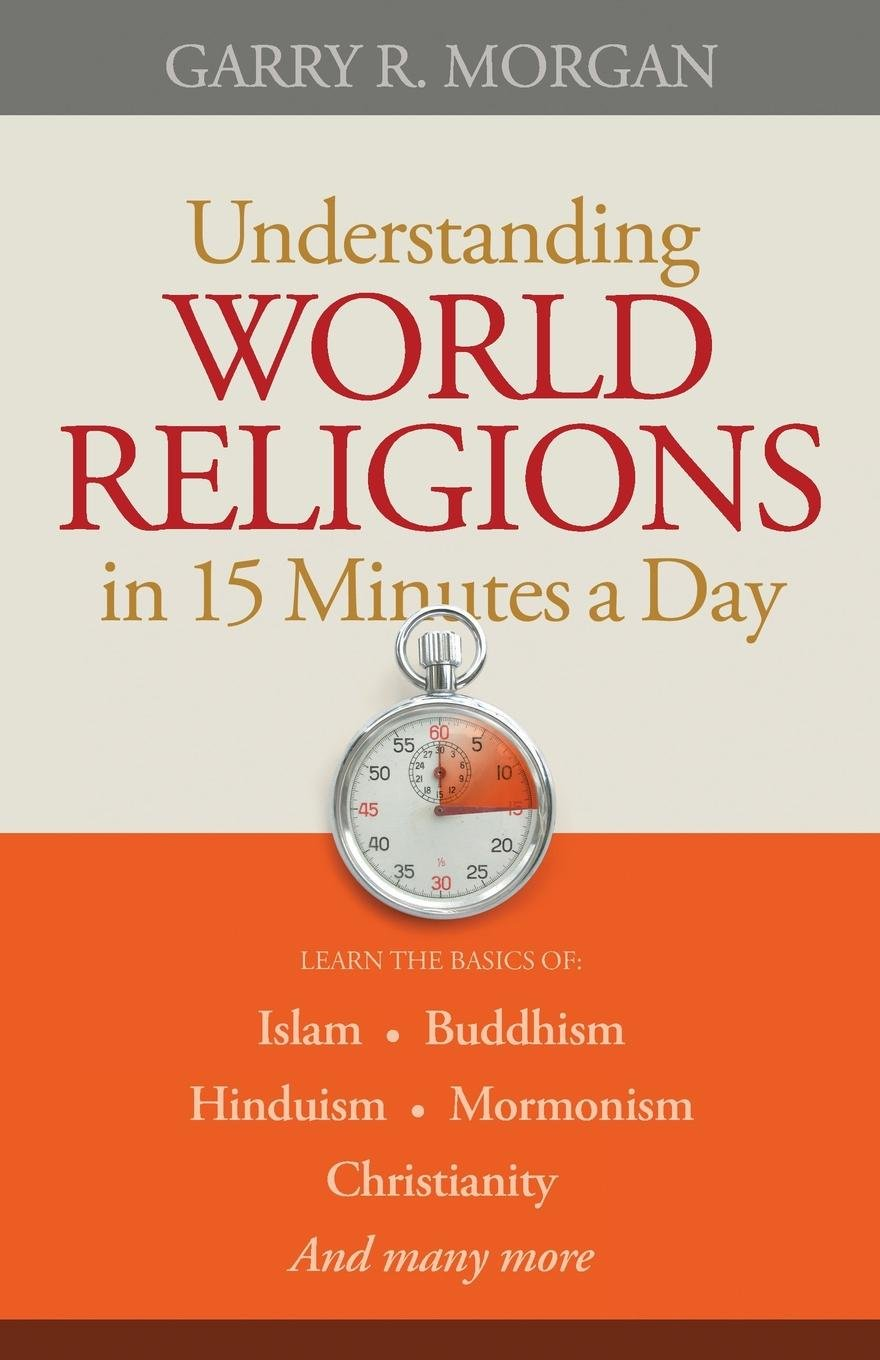 Understanding World Religions in 15 Minutes a Day: Garry R. Morgan:  9780764210037: Amazon.com: Books